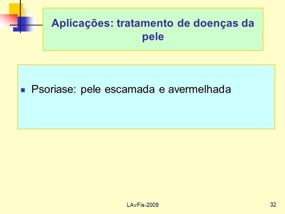 32 LAvFis-2009 Psoriase: pele escamada e avermelhada Aplicações: tratamento de doenças da pele