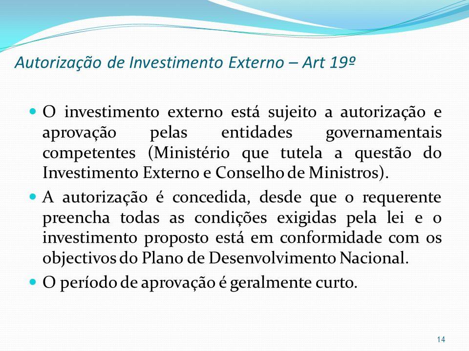 Autorização de Investimento Externo – Art 19º O investimento externo está sujeito a autorização e aprovação pelas entidades governamentais competentes