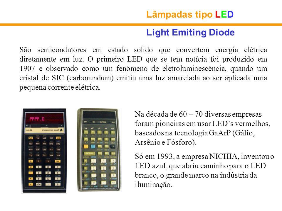Lâmpadas tipo LED Light Emiting Diode São semicondutores em estado sólido que convertem energia elétrica diretamente em luz. O primeiro LED que se tem