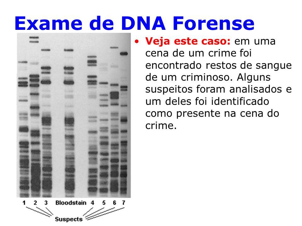 Exame de DNA Forense Veja este caso: em uma cena de um crime foi encontrado restos de sangue de um criminoso.