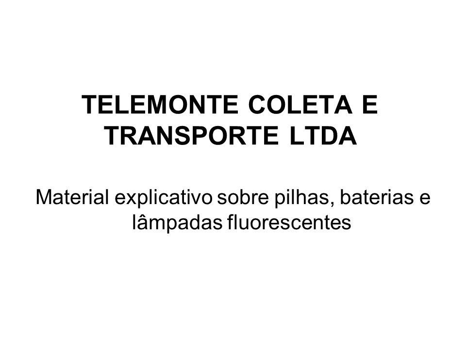 TELEMONTE COLETA E TRANSPORTE LTDA Material explicativo sobre pilhas, baterias e lâmpadas fluorescentes