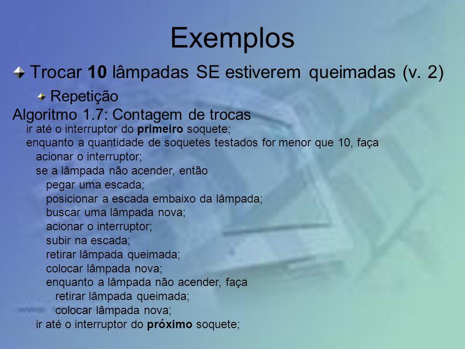 Exemplos Trocar 10 lâmpadas SE estiverem queimadas (v.