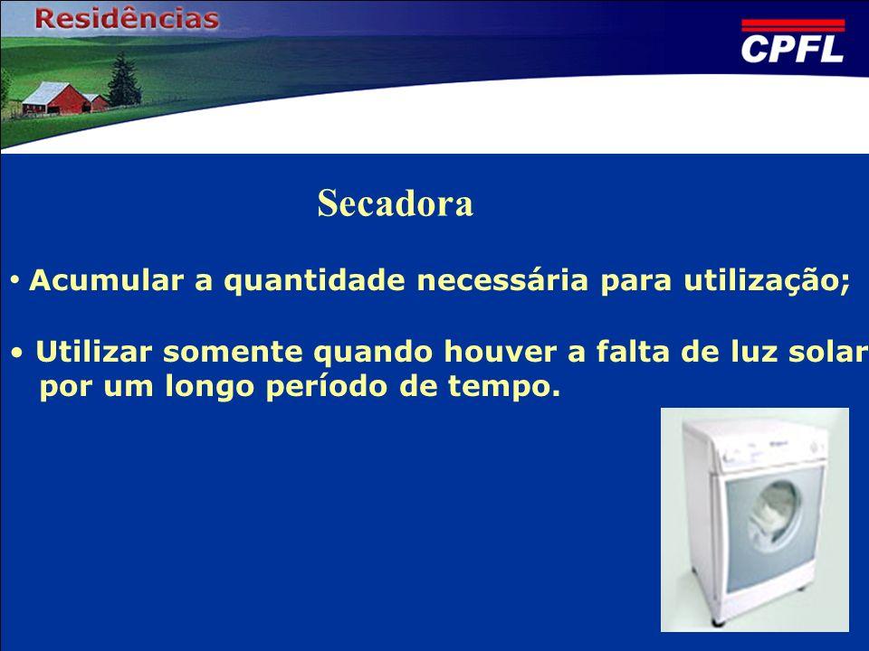 Secadora Acumular a quantidade necessária para utilização; Utilizar somente quando houver a falta de luz solar por um longo período de tempo.