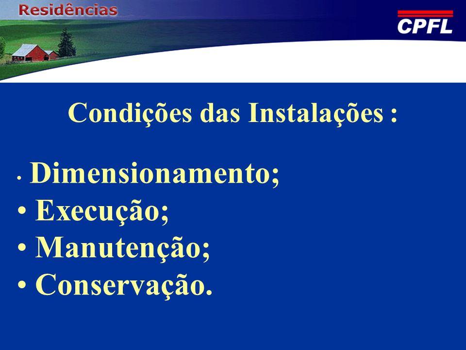 Condições das Instalações : Dimensionamento; Execução; Manutenção; Conservação.