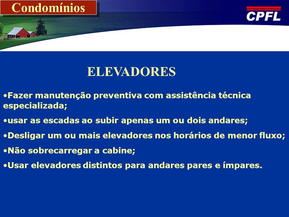 Condomínios Fazer manutenção preventiva com assistência técnica especializada; usar as escadas ao subir apenas um ou dois andares; Desligar um ou mais