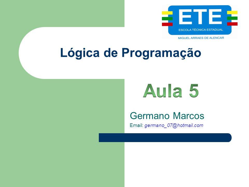 Lógica de Programação Germano Marcos Email: germano_07@hotmail.com