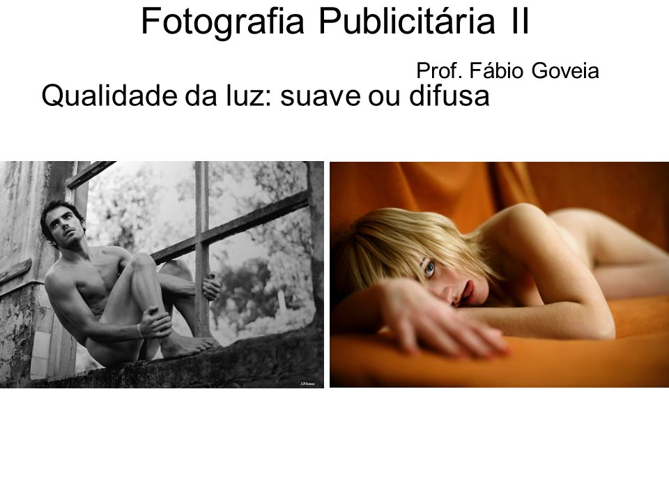 Qualidade da luz: suave ou difusa Fotografia Publicitária II Prof. Fábio Goveia