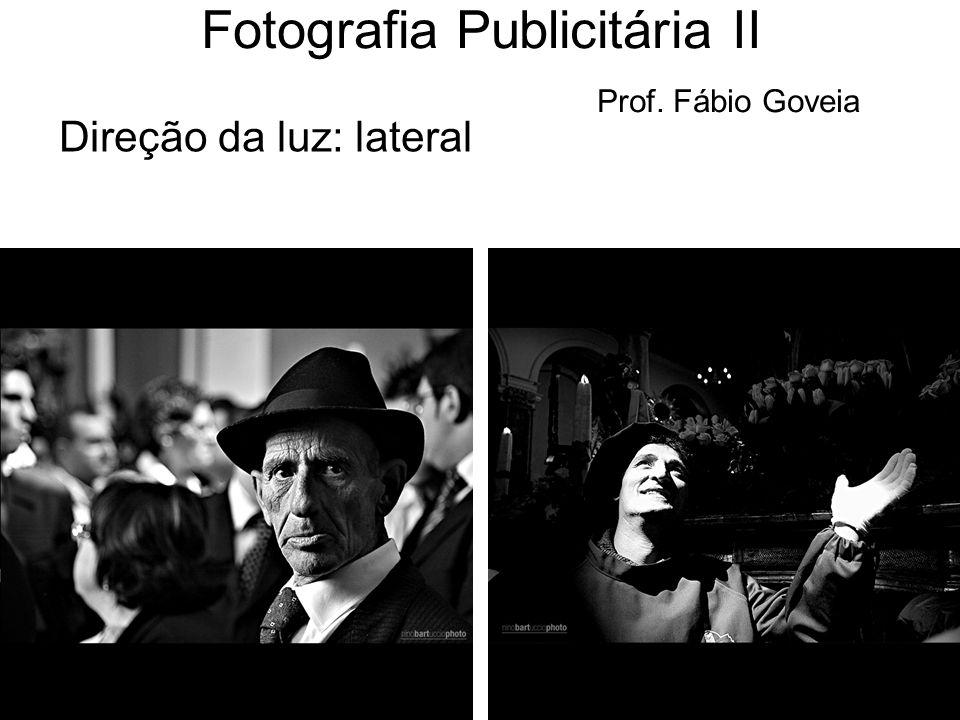 Direção da luz: lateral Fotografia Publicitária II Prof. Fábio Goveia