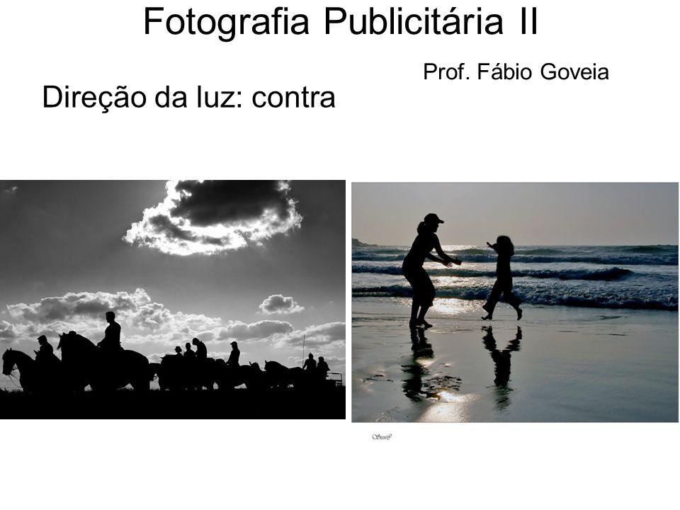 Direção da luz: contra Fotografia Publicitária II Prof. Fábio Goveia