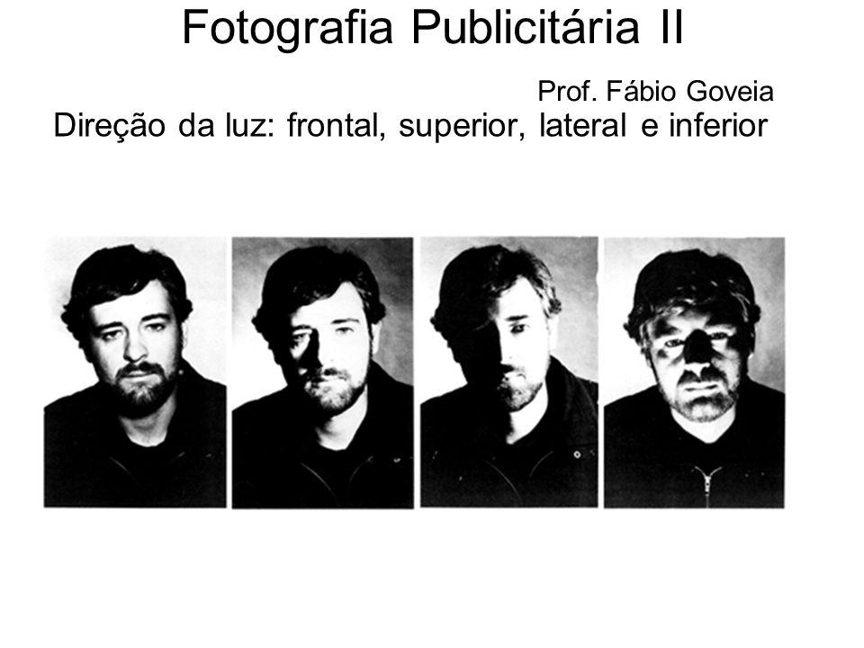 Direção da luz: frontal, superior, lateral e inferior Fotografia Publicitária II Prof. Fábio Goveia