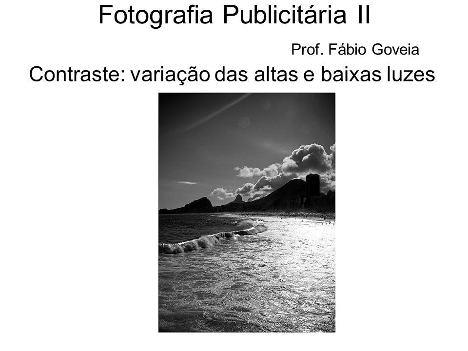 Contraste: variação das altas e baixas luzes Fotografia Publicitária II Prof. Fábio Goveia