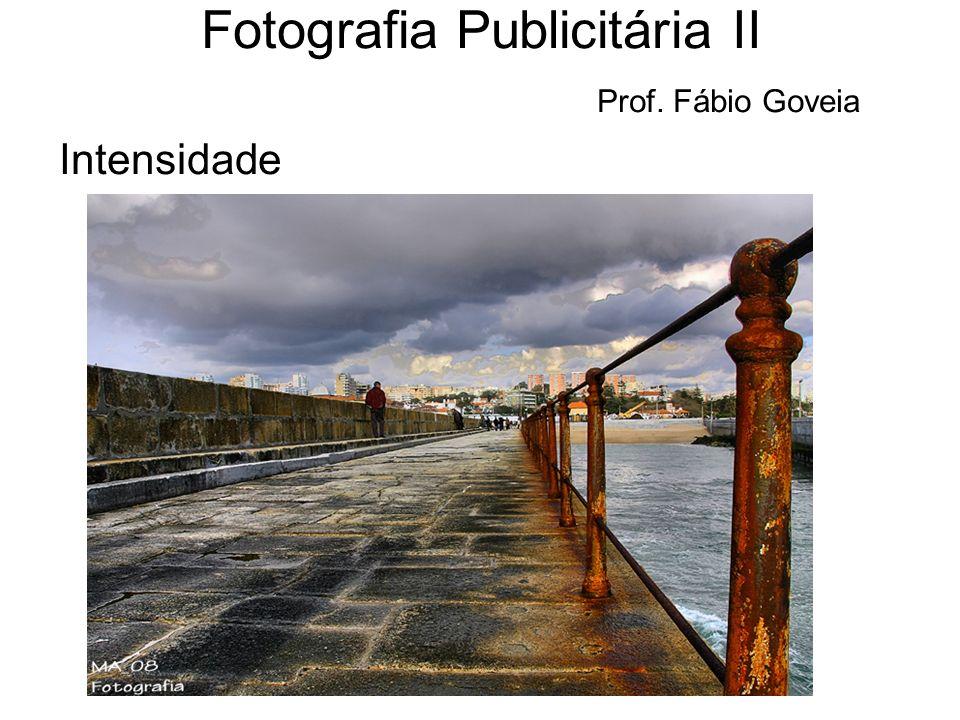 Intensidade Fotografia Publicitária II Prof. Fábio Goveia