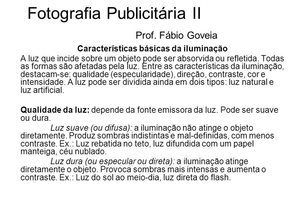 Fotografia Publicitária II Prof. Fábio Goveia Características básicas da iluminação A luz que incide sobre um objeto pode ser absorvida ou refletida.