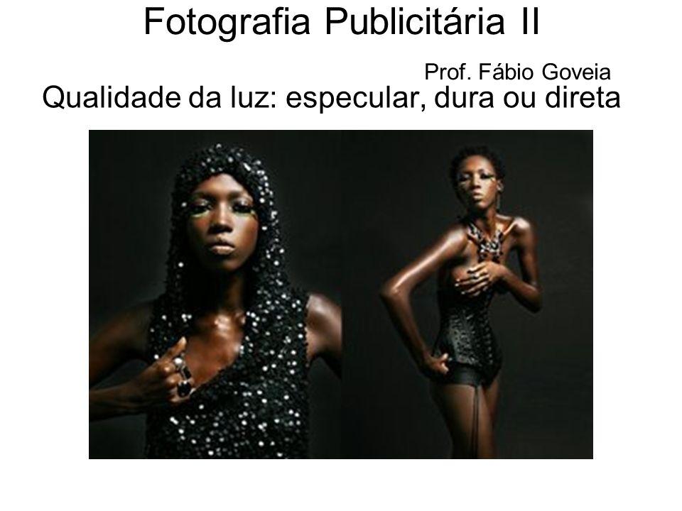 Qualidade da luz: especular, dura ou direta Fotografia Publicitária II Prof. Fábio Goveia