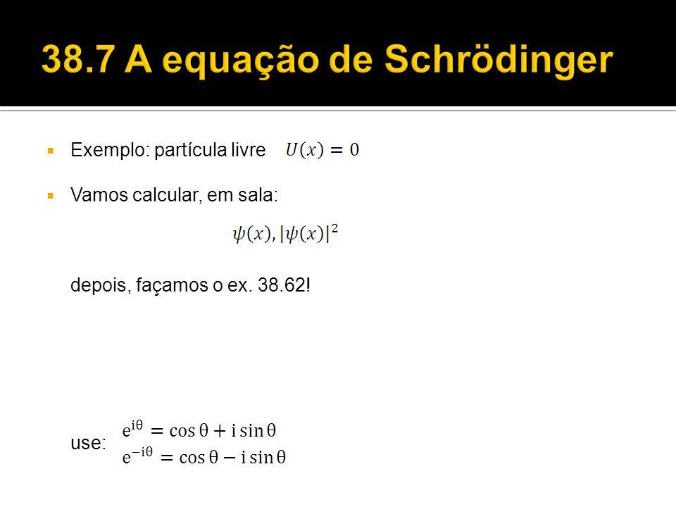 Exemplo: partícula livre Vamos calcular, em sala: depois, façamos o ex. 38.62! use:
