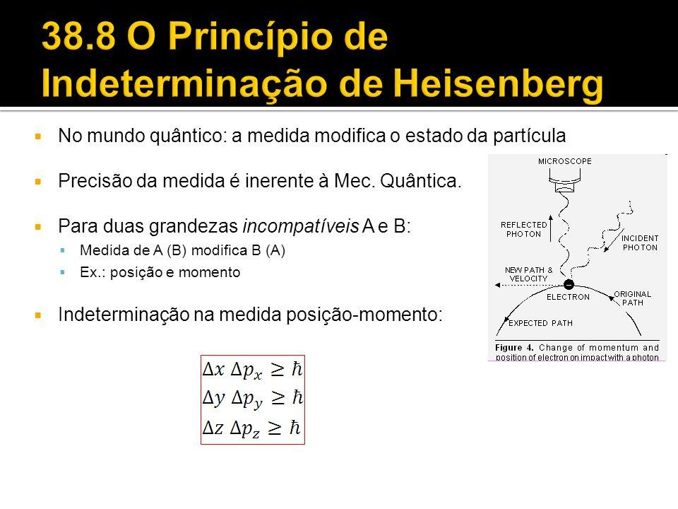 No mundo quântico: a medida modifica o estado da partícula Precisão da medida é inerente à Mec. Quântica. Para duas grandezas incompatíveis A e B: Med