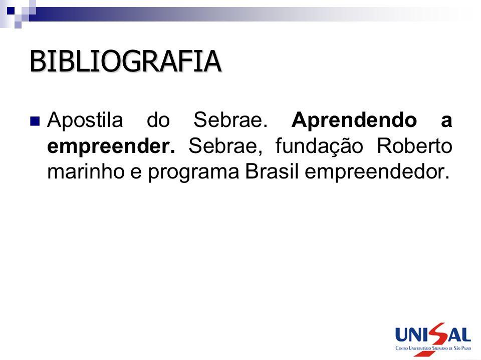 BIBLIOGRAFIA Apostila do Sebrae. Aprendendo a empreender. Sebrae, fundação Roberto marinho e programa Brasil empreendedor.