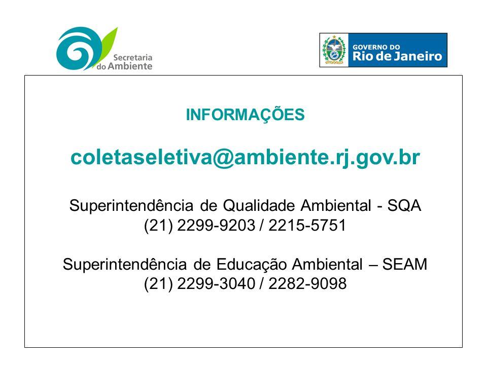 INFORMAÇÕES coletaseletiva@ambiente.rj.gov.br Superintendência de Qualidade Ambiental - SQA (21) 2299-9203 / 2215-5751 Superintendência de Educação Ambiental – SEAM (21) 2299-3040 / 2282-9098