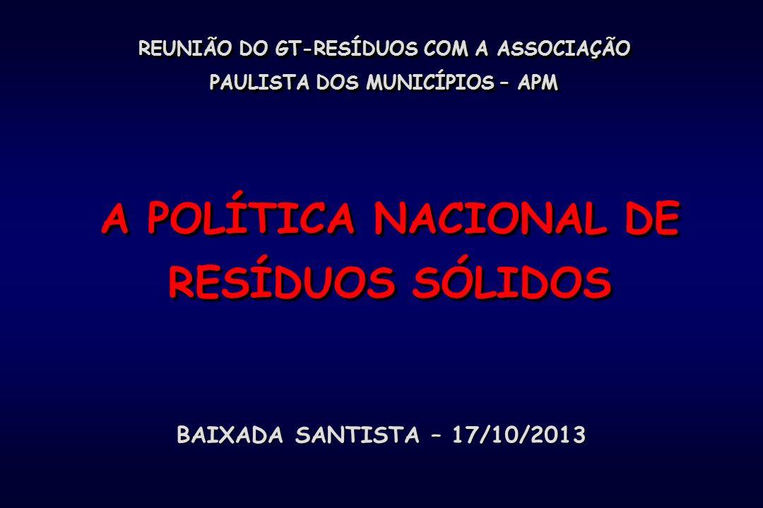 REUNIÃO DO GT-RESÍDUOS COM A ASSOCIAÇÃO PAULISTA DOS MUNICÍPIOS – APM A POLÍTICA NACIONAL DE RESÍDUOS SÓLIDOS BAIXADA SANTISTA – 17/10/2013