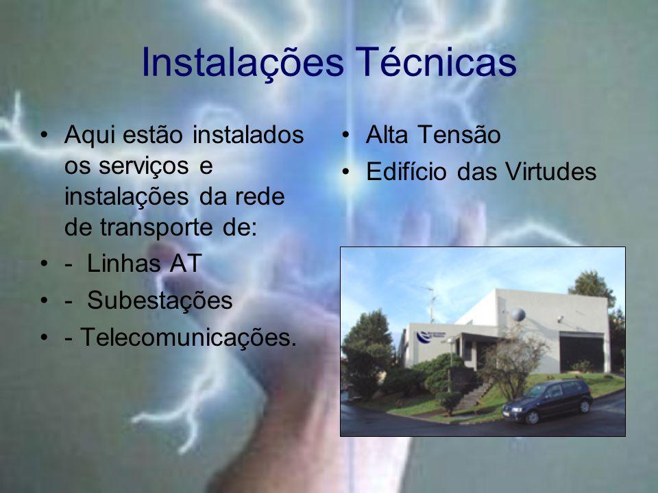Instalações Técnicas Aqui estão instalados os serviços e instalações da rede de transporte de: - Linhas AT - Subestações - Telecomunicações. Alta Tens