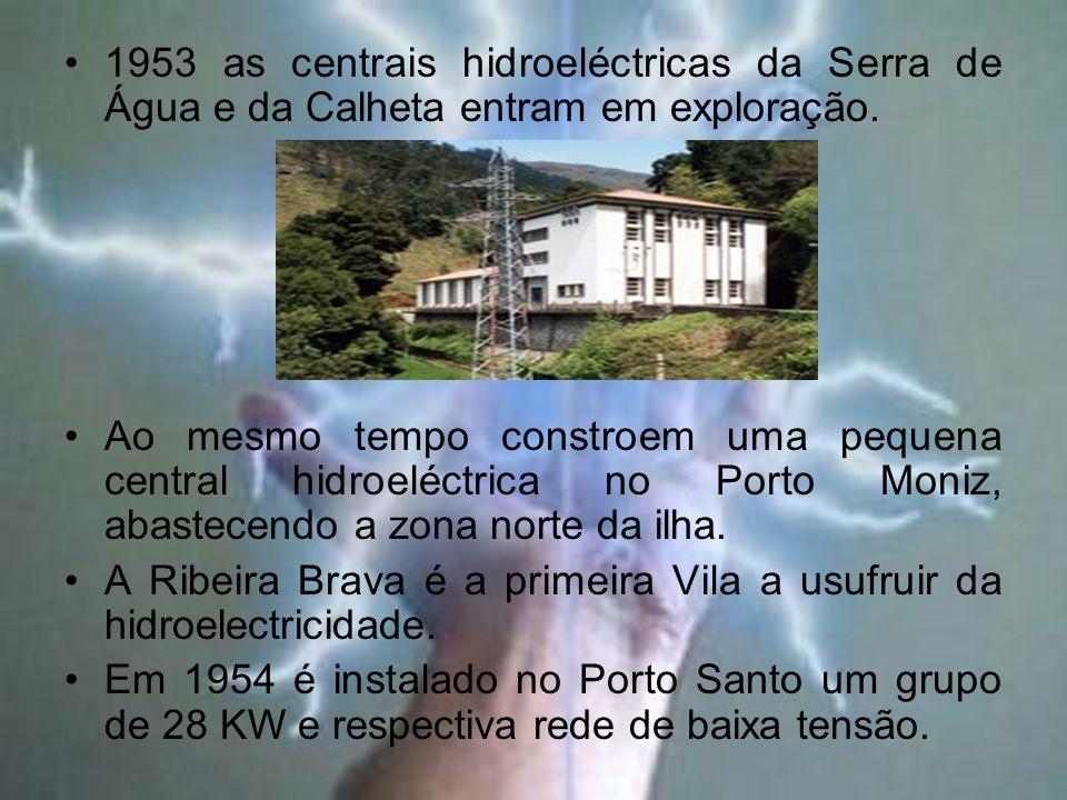 1953 as centrais hidroeléctricas da Serra de Água e da Calheta entram em exploração. Ao mesmo tempo constroem uma pequena central hidroeléctrica no Po