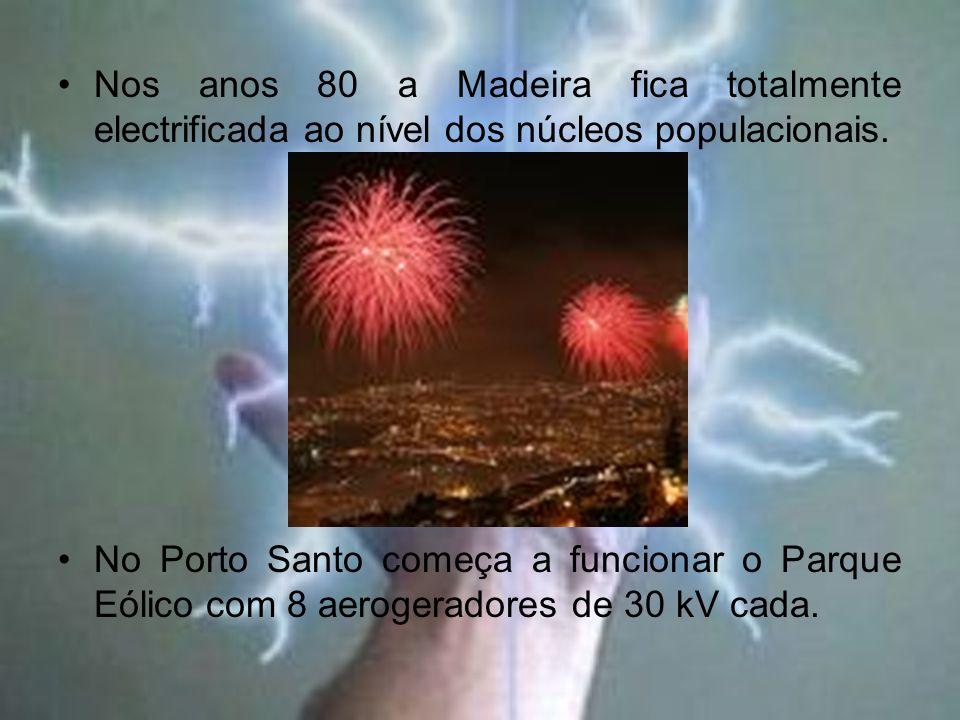 Nos anos 80 a Madeira fica totalmente electrificada ao nível dos núcleos populacionais. No Porto Santo começa a funcionar o Parque Eólico com 8 aeroge
