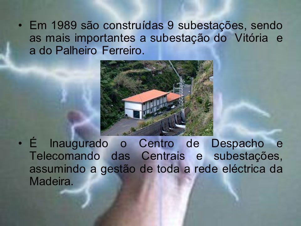 Em 1989 são construídas 9 subestações, sendo as mais importantes a subestação do Vitória e a do Palheiro Ferreiro. É Inaugurado o Centro de Despacho e