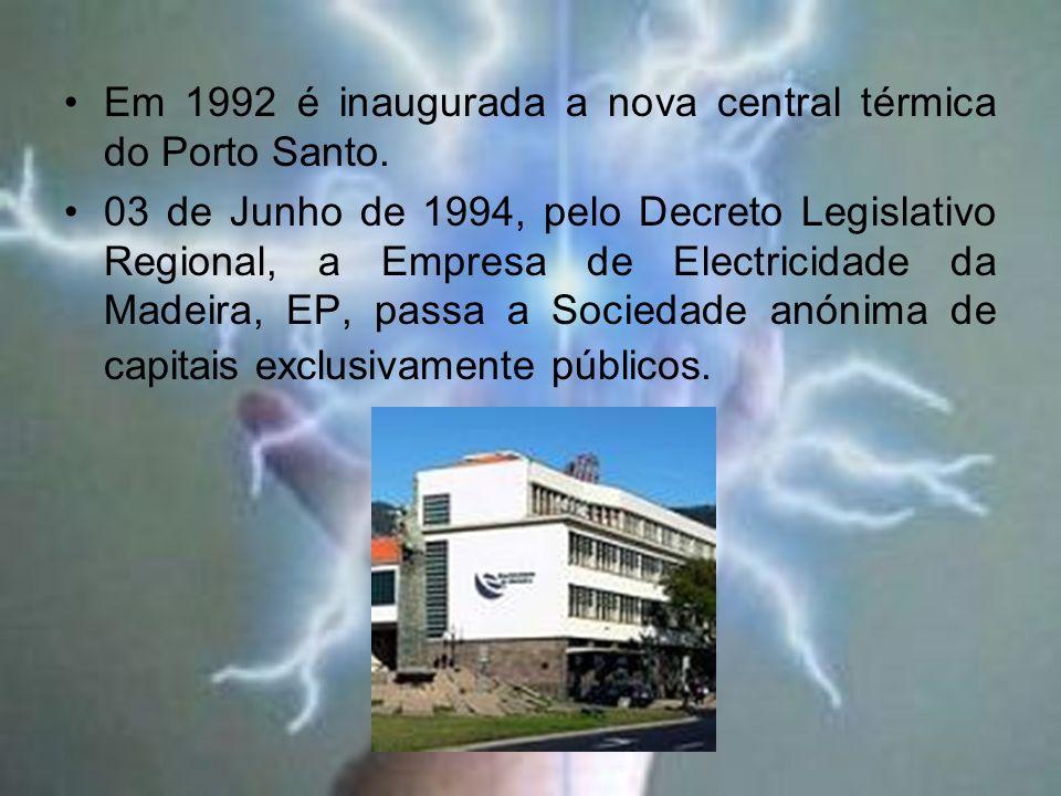 Em 1992 é inaugurada a nova central térmica do Porto Santo. 03 de Junho de 1994, pelo Decreto Legislativo Regional, a Empresa de Electricidade da Made