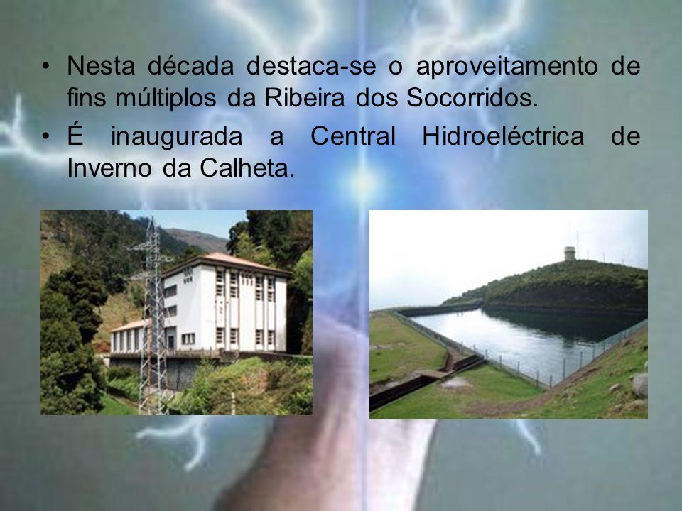 Nesta década destaca-se o aproveitamento de fins múltiplos da Ribeira dos Socorridos. É inaugurada a Central Hidroeléctrica de Inverno da Calheta.