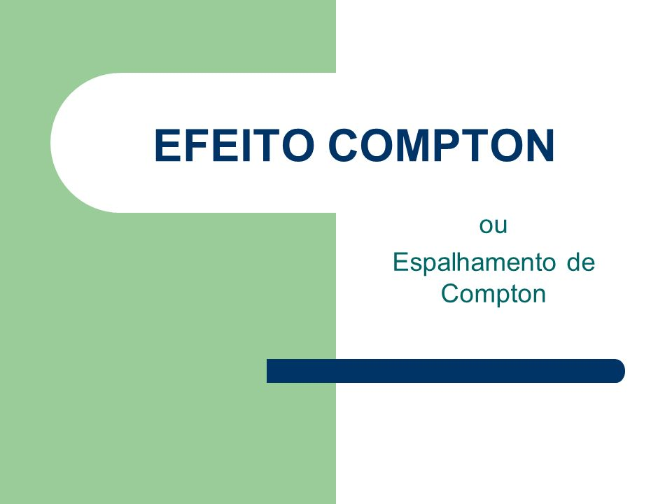 EFEITO COMPTON ou Espalhamento de Compton