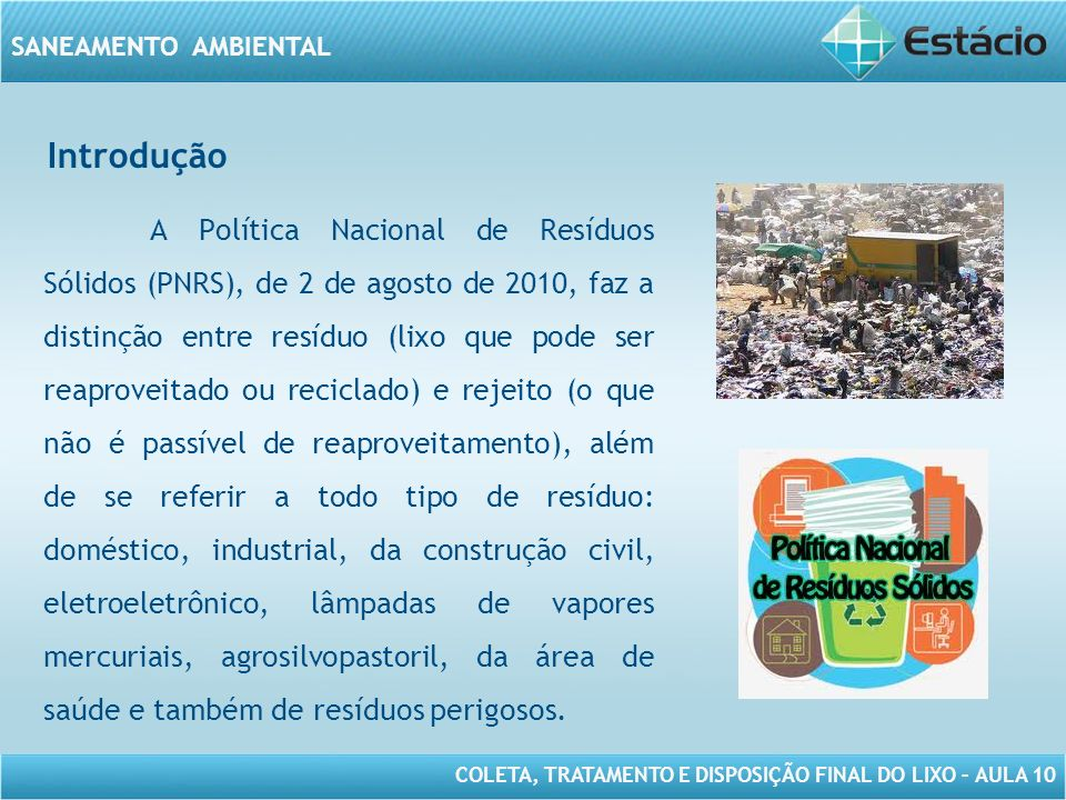 COLETA, TRATAMENTO E DISPOSIÇÃO FINAL DO LIXO – AULA 10 SANEAMENTO AMBIENTAL Introdução A Política Nacional de Resíduos Sólidos (PNRS), de 2 de agosto