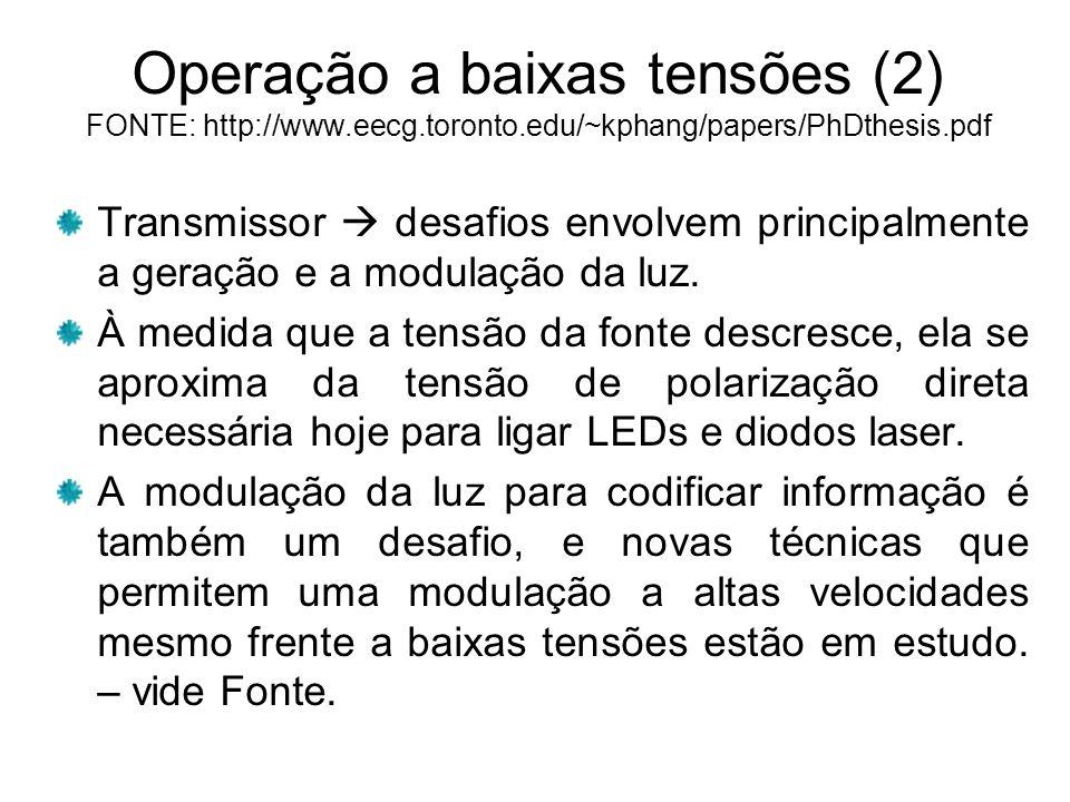 Operação a baixas tensões (2) FONTE: http://www.eecg.toronto.edu/~kphang/papers/PhDthesis.pdf Transmissor desafios envolvem principalmente a geração e a modulação da luz.