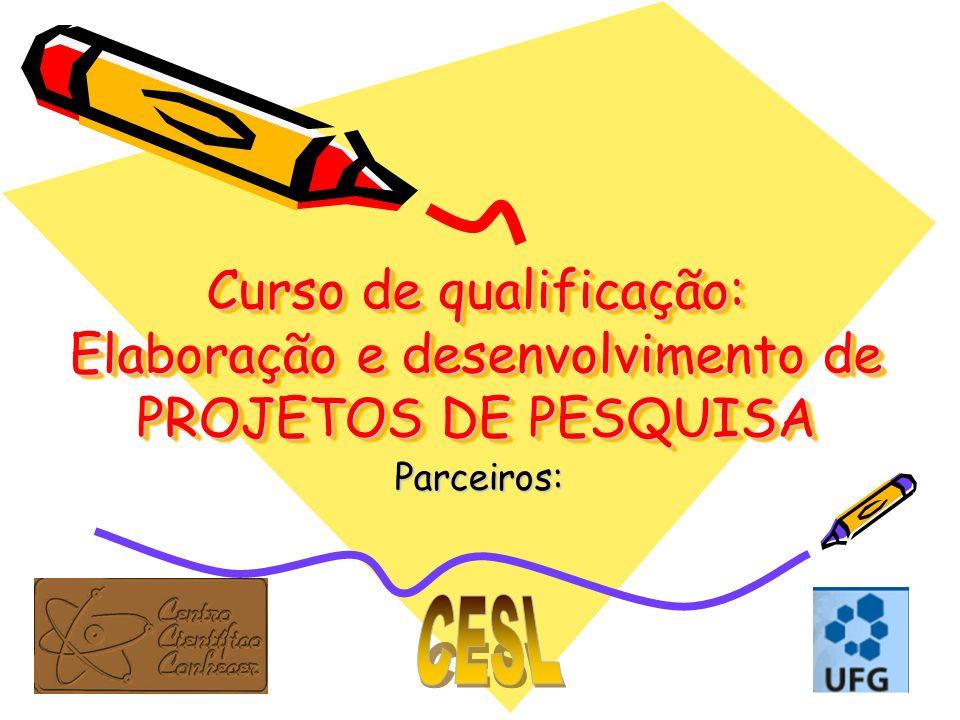 Curso de qualificação: Elaboração e desenvolvimento de PROJETOS DE PESQUISA Parceiros: