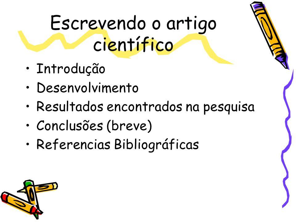 Escrevendo o artigo científico Introdução Desenvolvimento Resultados encontrados na pesquisa Conclusões (breve) Referencias Bibliográficas