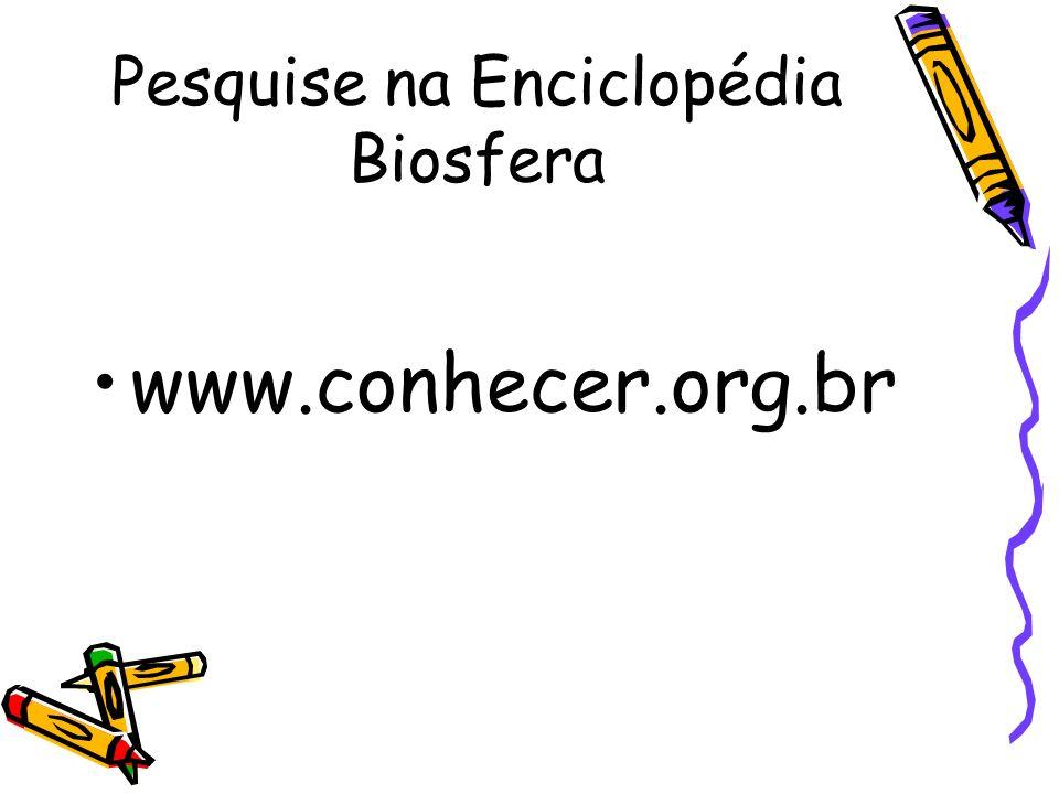 Pesquise na Enciclopédia Biosfera www.conhecer.org.br