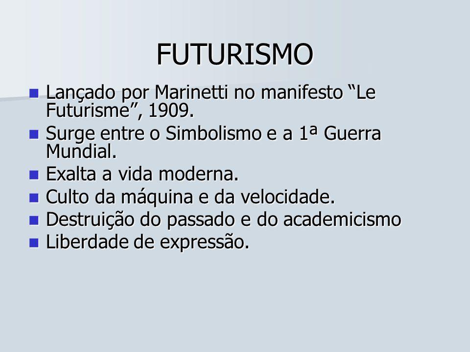 FUTURISMO Lançado por Marinetti no manifesto Le Futurisme, 1909. Lançado por Marinetti no manifesto Le Futurisme, 1909. Surge entre o Simbolismo e a 1