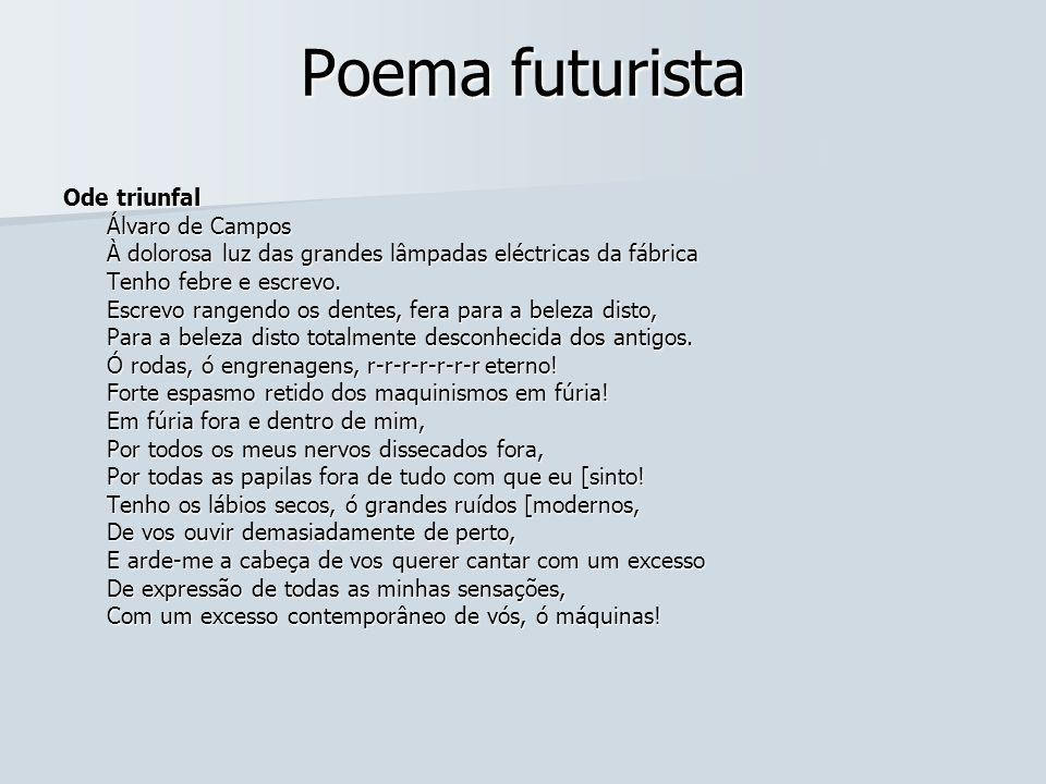 Poema futurista Ode triunfal Álvaro de Campos Álvaro de Campos À dolorosa luz das grandes lâmpadas eléctricas da fábrica À dolorosa luz das grandes lâ
