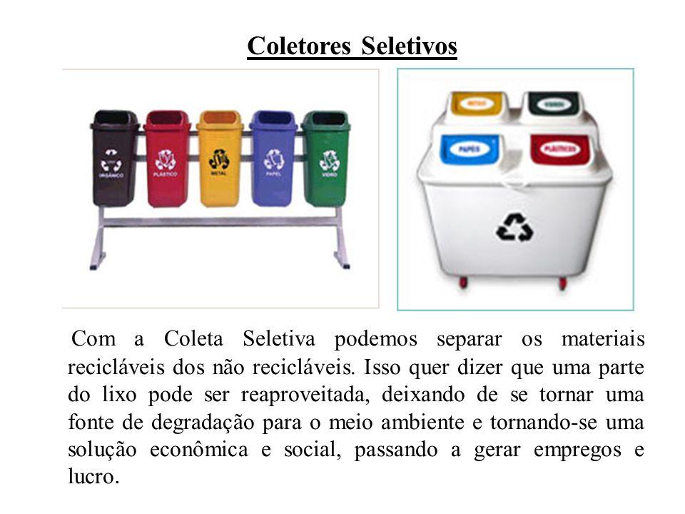 Com a Coleta Seletiva podemos separar os materiais recicláveis dos não recicláveis. Isso quer dizer que uma parte do lixo pode ser reaproveitada, deix