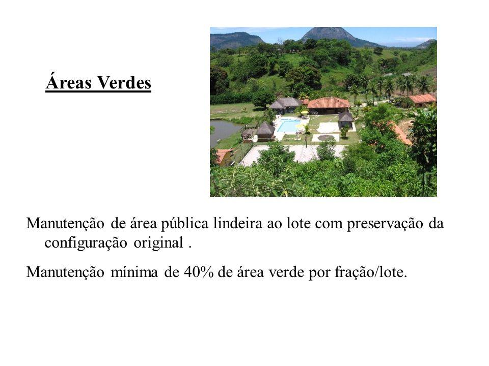 Manutenção de área pública lindeira ao lote com preservação da configuração original. Manutenção mínima de 40% de área verde por fração/lote. Áreas Ve
