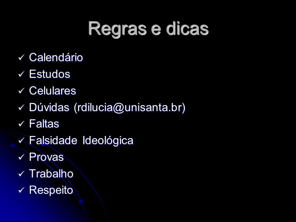 Regras e dicas Calendário Calendário Estudos Estudos Celulares Celulares Dúvidas (rdilucia@unisanta.br) Dúvidas (rdilucia@unisanta.br) Faltas Faltas F