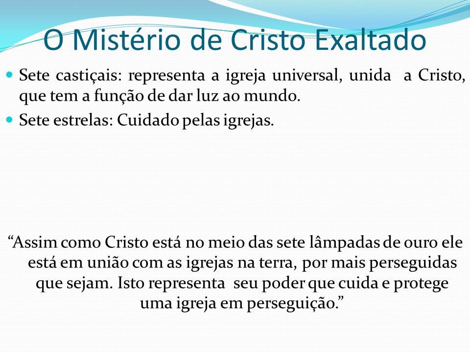 O Mistério de Cristo Exaltado Sete castiçais: representa a igreja universal, unida a Cristo, que tem a função de dar luz ao mundo. Sete estrelas: Cuid