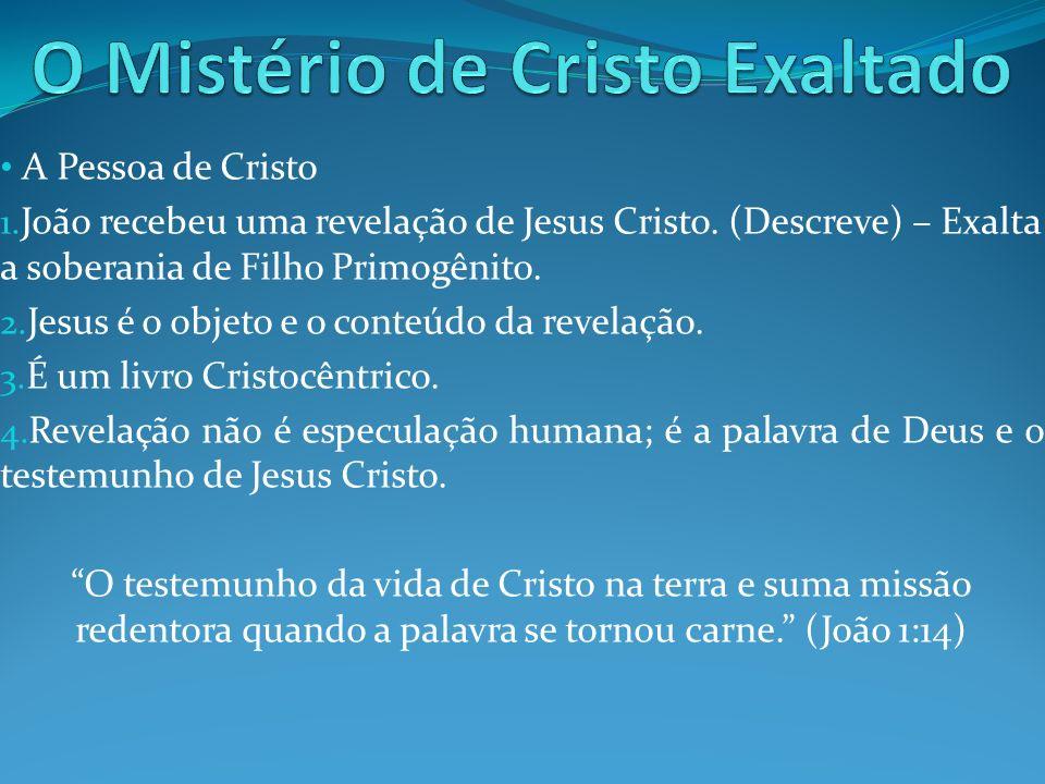 A Pessoa de Cristo 1. João recebeu uma revelação de Jesus Cristo. (Descreve) – Exalta a soberania de Filho Primogênito. 2. Jesus é o objeto e o conteú