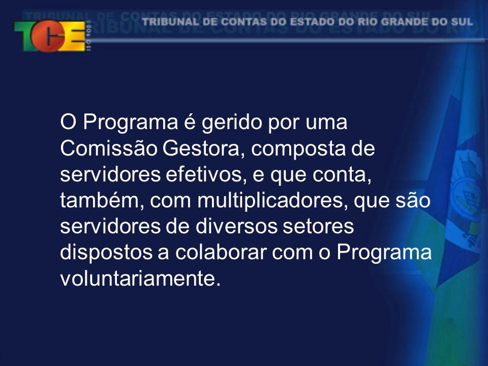 O Programa é gerido por uma Comissão Gestora, composta de servidores efetivos, e que conta, também, com multiplicadores, que são servidores de diversos setores dispostos a colaborar com o Programa voluntariamente.