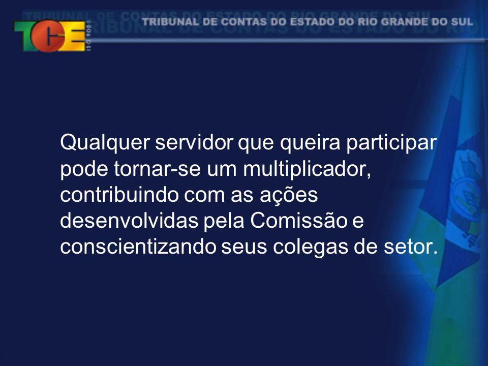 Qualquer servidor que queira participar pode tornar-se um multiplicador, contribuindo com as ações desenvolvidas pela Comissão e conscientizando seus