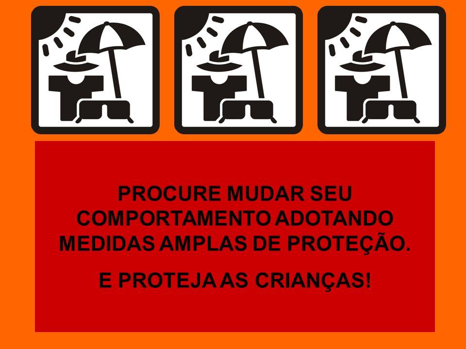PROCURE MUDAR SEU COMPORTAMENTO ADOTANDO MEDIDAS AMPLAS DE PROTEÇÃO. E PROTEJA AS CRIANÇAS!