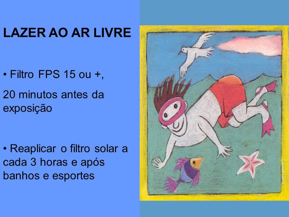 LAZER AO AR LIVRE Filtro FPS 15 ou +, 20 minutos antes da exposição Reaplicar o filtro solar a cada 3 horas e após banhos e esportes