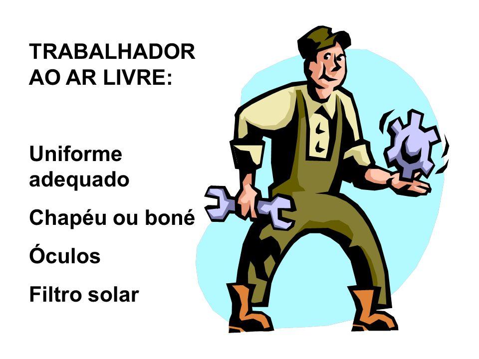 TRABALHADOR AO AR LIVRE: Uniforme adequado Chapéu ou boné Óculos Filtro solar