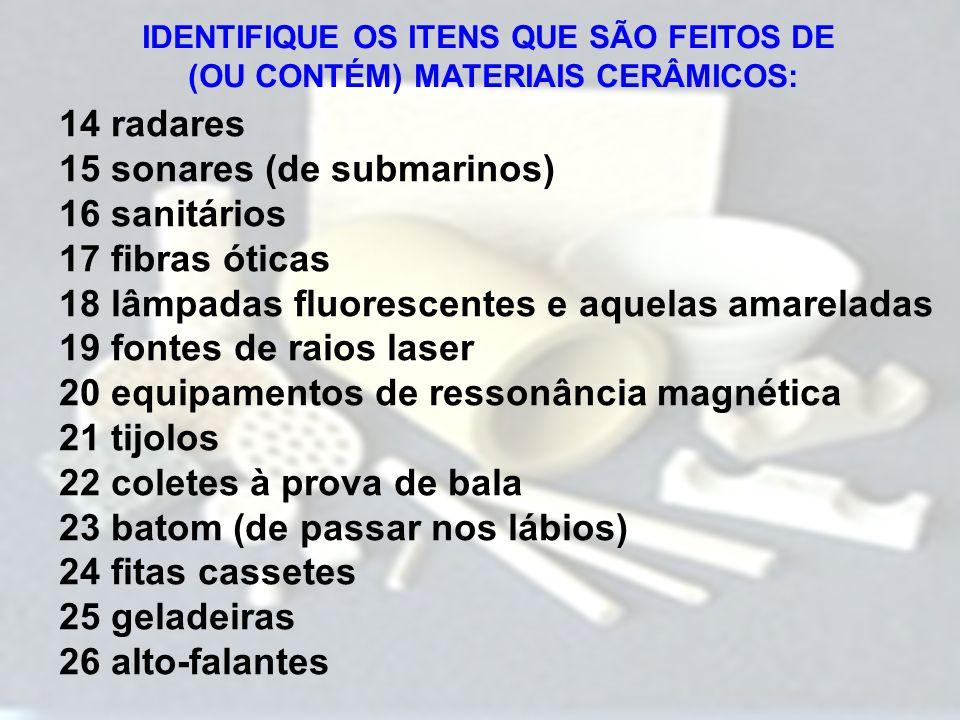 14 radares 15 sonares (de submarinos) 16 sanitários 17 fibras óticas 18 lâmpadas fluorescentes e aquelas amareladas 19 fontes de raios laser 20 equipa