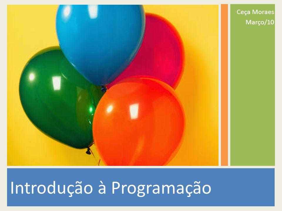 Introdução à Programação Ceça Moraes Março/10