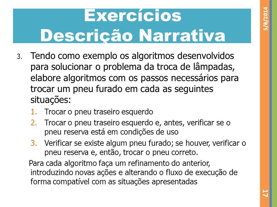 Exercícios Descrição Narrativa 3. Tendo como exemplo os algoritmos desenvolvidos para solucionar o problema da troca de lâmpadas, elabore algoritmos c